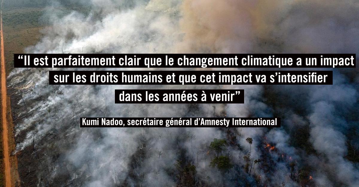 """""""Il est parfaitement clair que le changement climatique a un impact sur les droits humains et que cet impact va s'intensifier dans les années à venir"""" Kumi Nadoo, secrétaire général d'Amnesty International"""